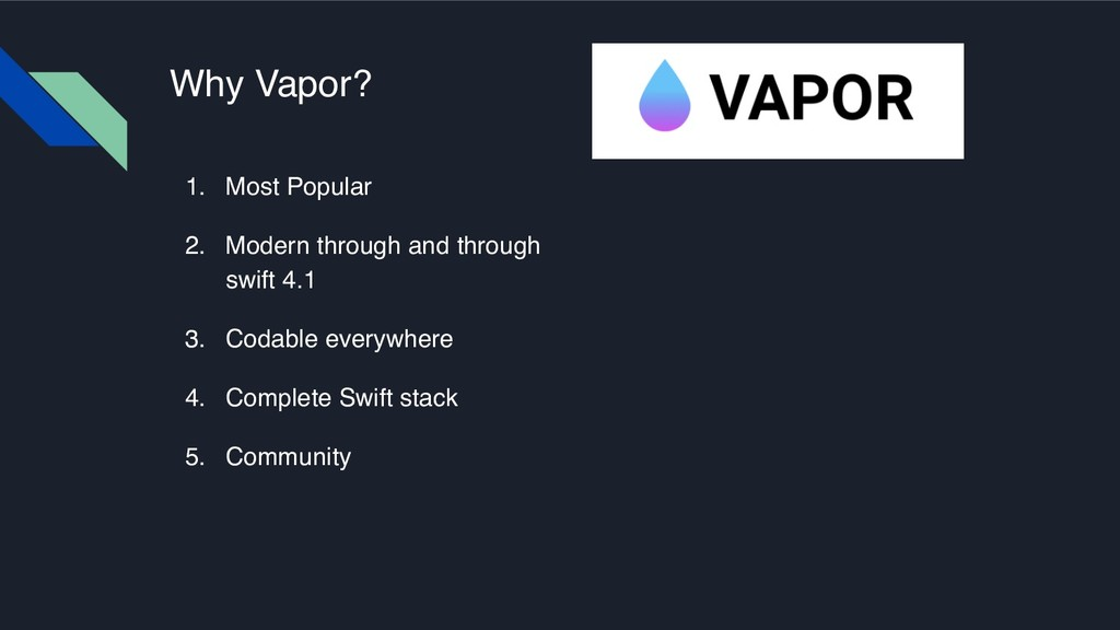 Why Vapor? 1. Most Popular 2. Modern through an...