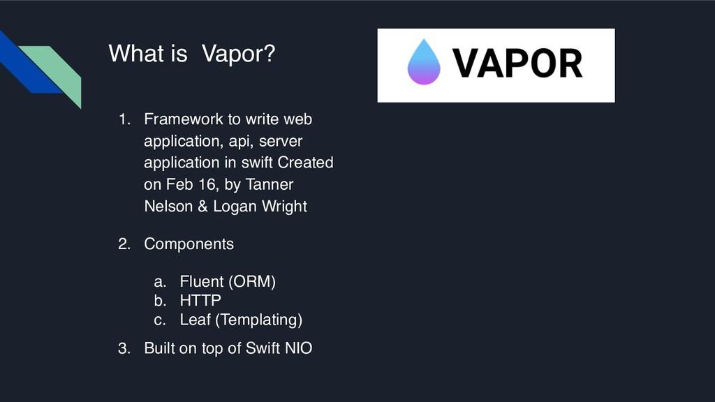 What is Vapor? 1. Framework to write web applic...