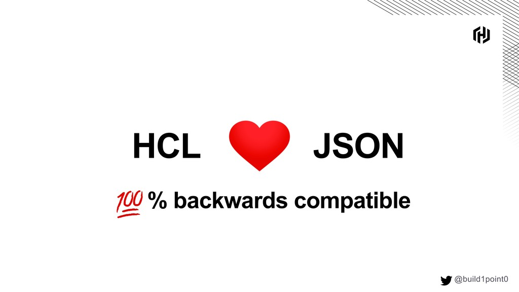 @build1point0  HCL JSON % backwards compatible