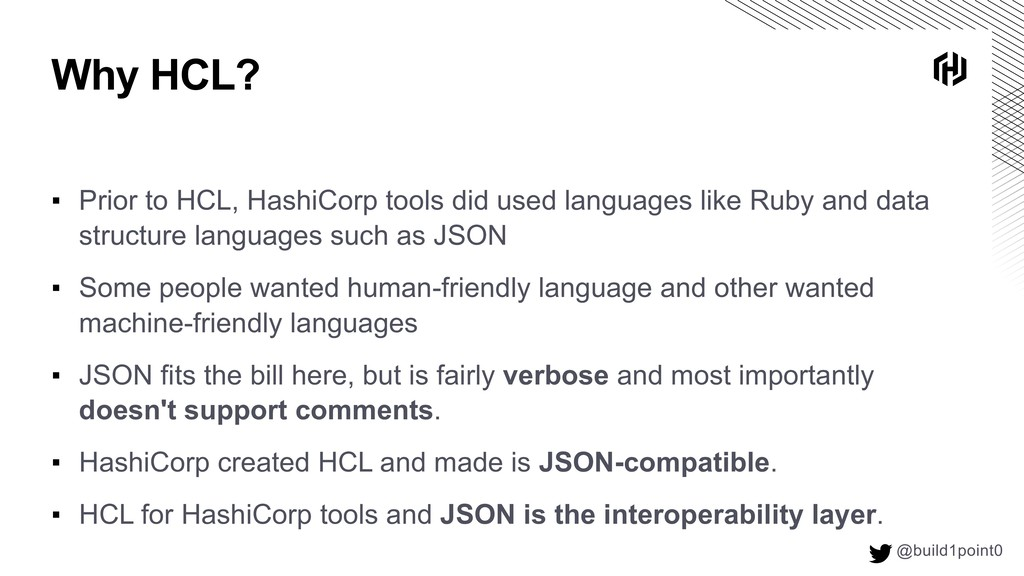 Why HCL? @build1point0  ▪ Prior to HCL, HashiC...