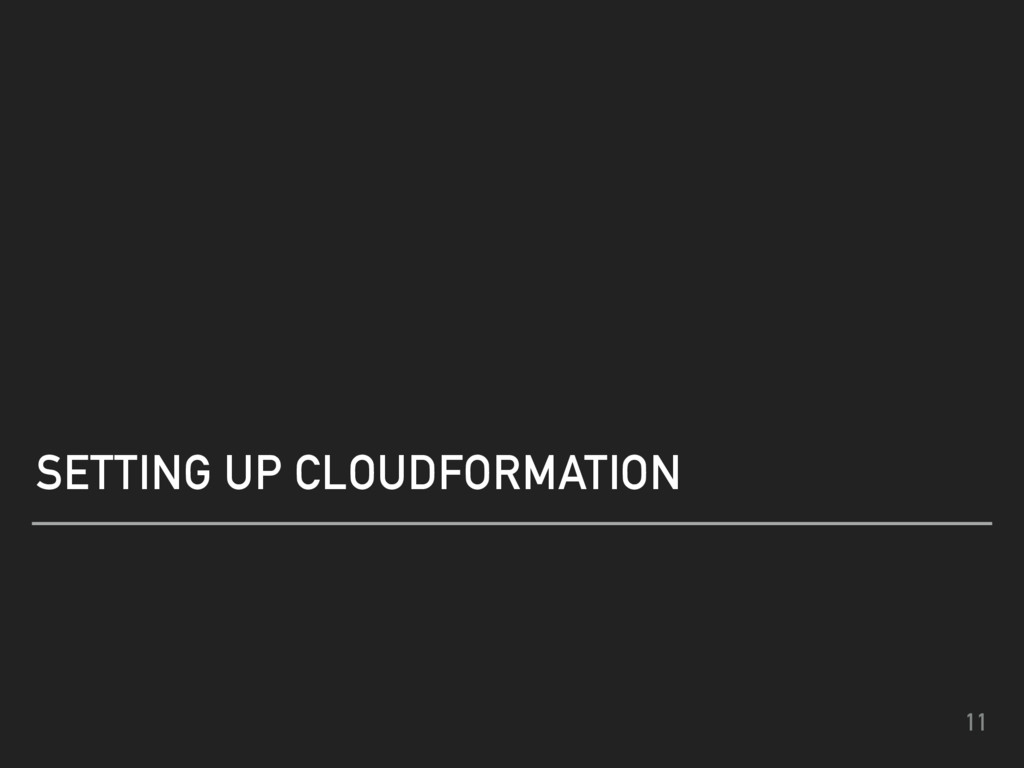 11 SETTING UP CLOUDFORMATION