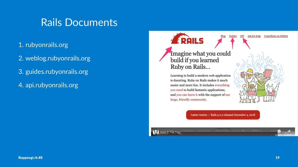 Rails Documents 1. rubyonrails.org 2. weblog.ru...