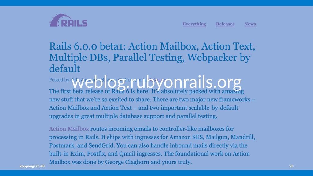 weblog.rubyonrails.org Roppongi.rb #8 20