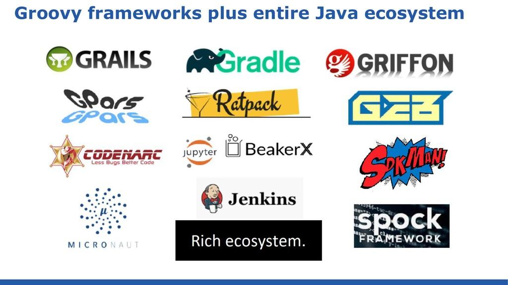 Groovy frameworks plus entire Java ecosystem
