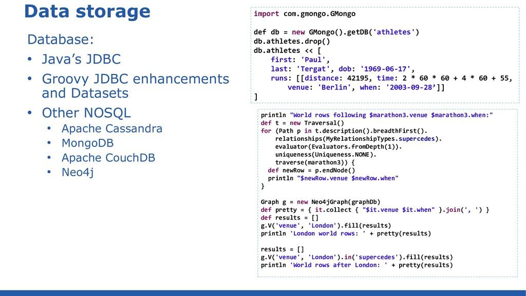 Data storage Database: • Java's JDBC • Groovy J...