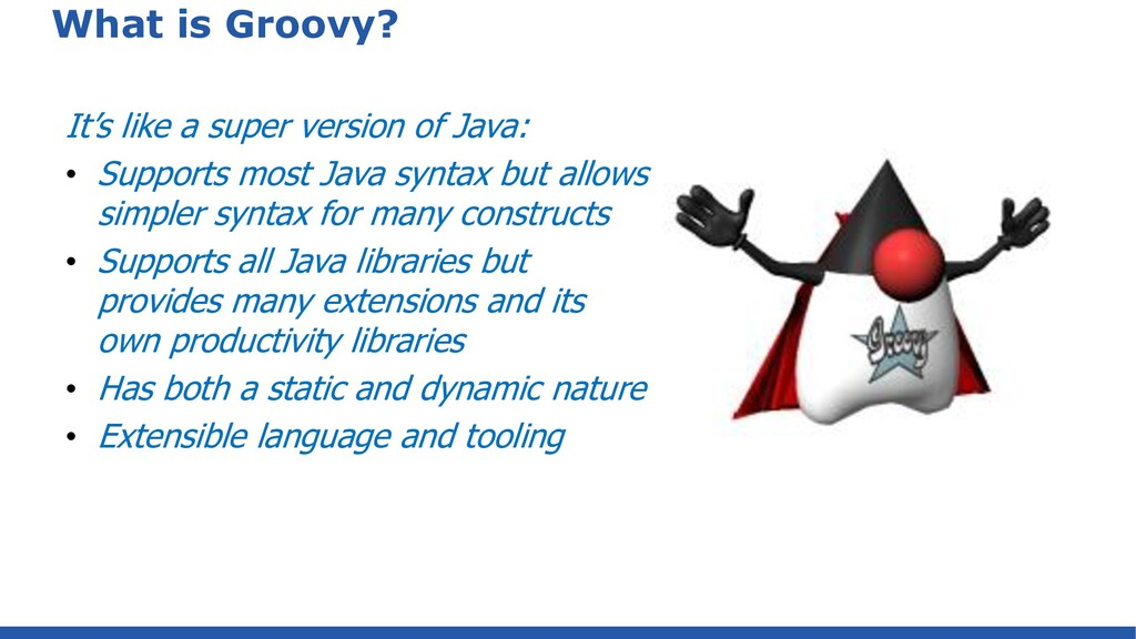 What is Groovy? It's like a super version of Ja...