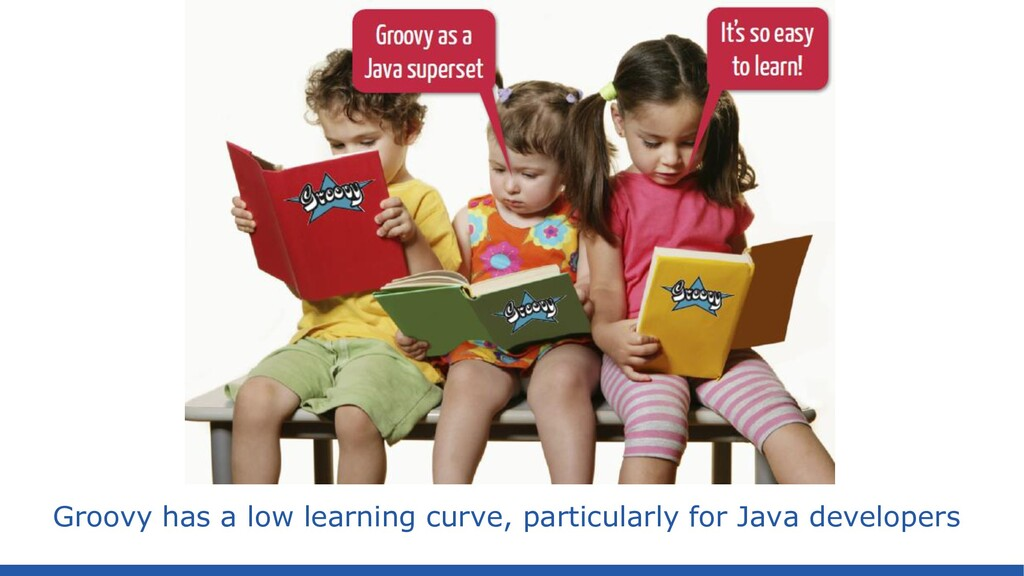 Groovy has a low learning curve, particularly f...