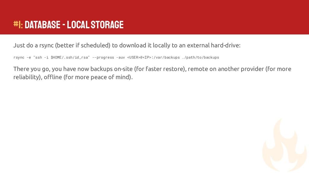 #1: Database - Local Storage Just do a rsync (b...