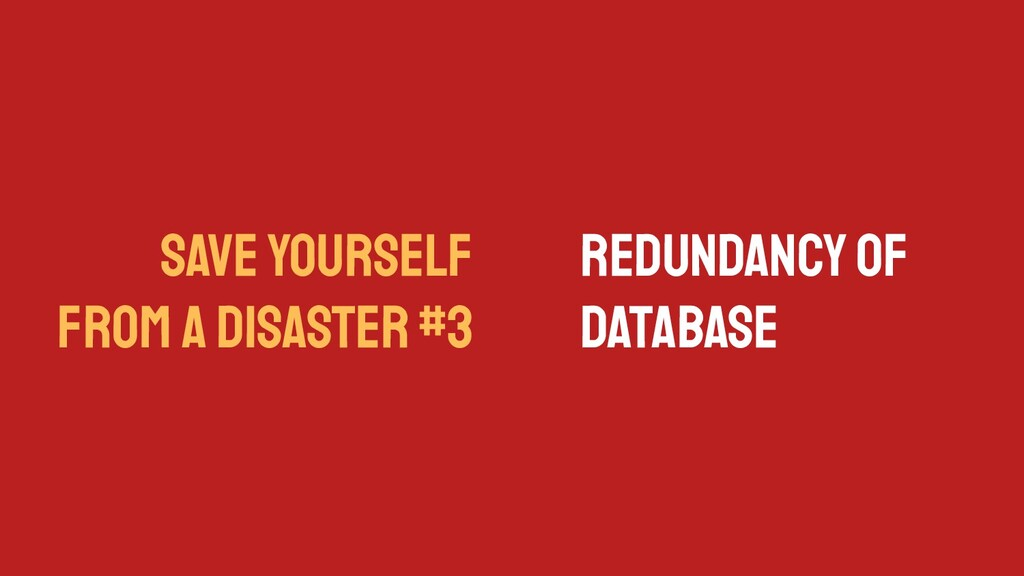 SAVE YOURSELF FROM A DISASTER #3 Redundancy of ...