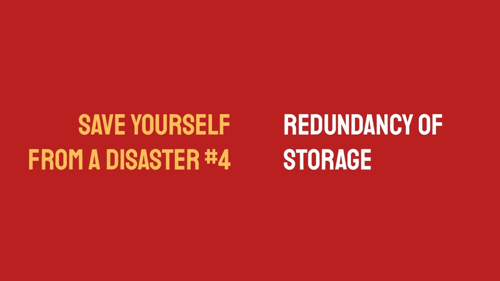 SAVE YOURSELF FROM A DISASTER #4 Redundancy of ...