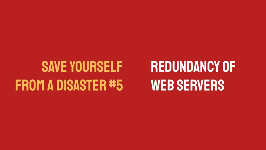 SAVE YOURSELF FROM A DISASTER #5 Redundancy of ...
