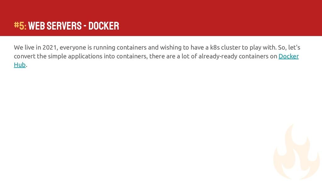 #5: Web Servers - Docker We live in 2021, every...
