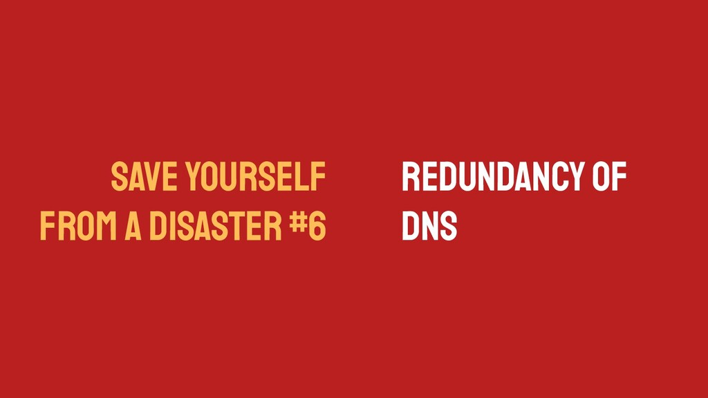 SAVE YOURSELF FROM A DISASTER #6 Redundancy of ...