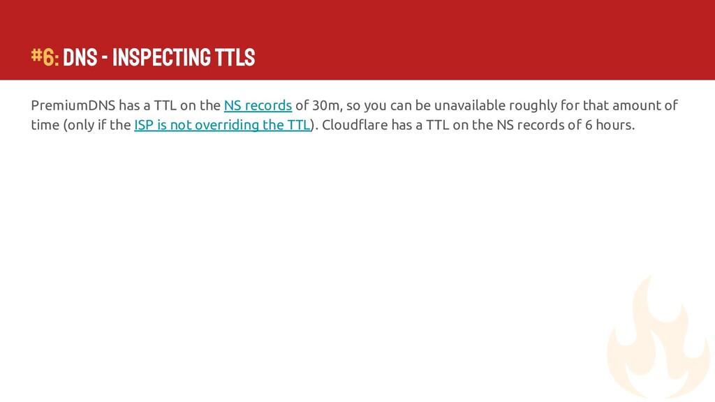 #6: DNS - Inspecting TTLs PremiumDNS has a TTL ...
