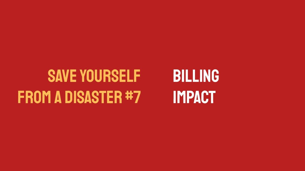 SAVE YOURSELF FROM A DISASTER #7 Billing Impact