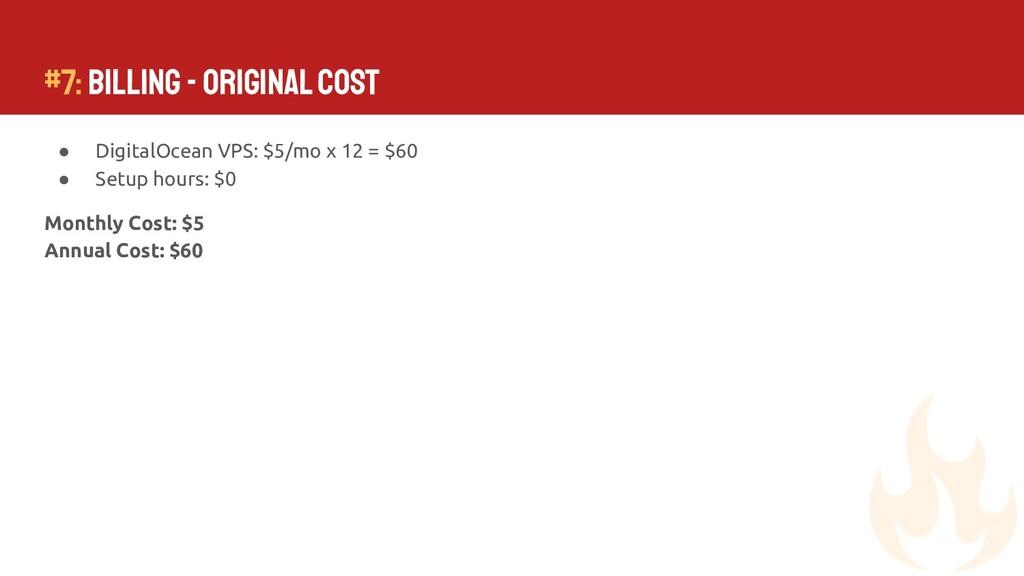 #7: Billing - Original Cost ● DigitalOcean VPS:...
