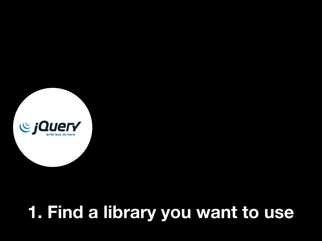 1. Find a library you want to use