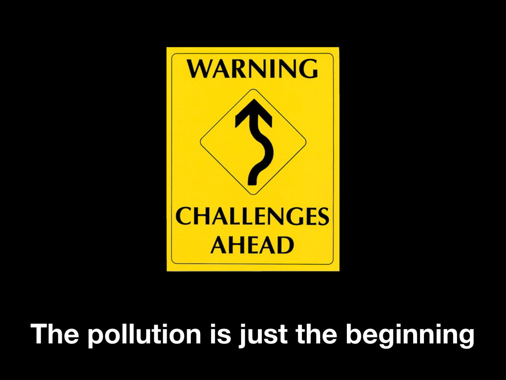 The pollution is just the beginning