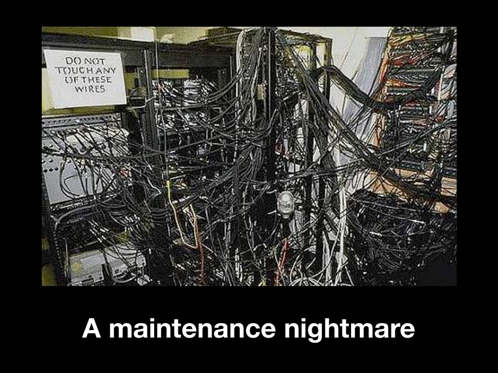A maintenance nightmare