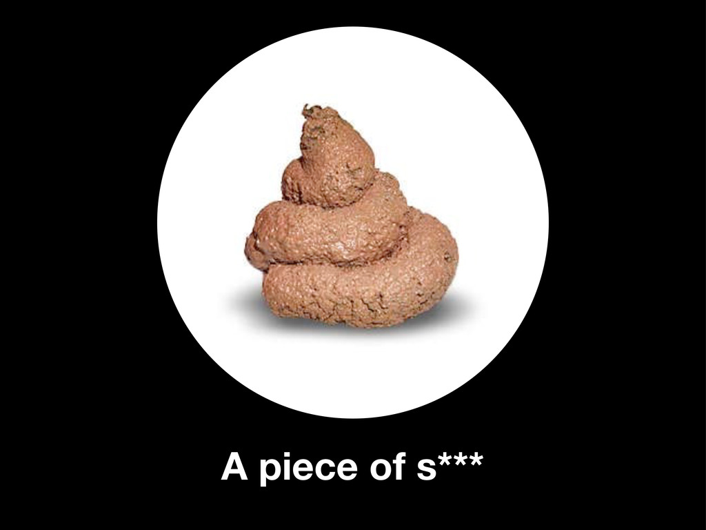 A piece of s***
