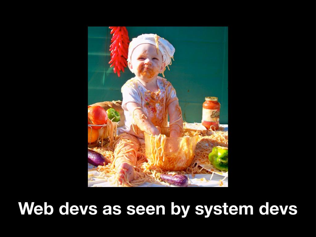 Web devs as seen by system devs