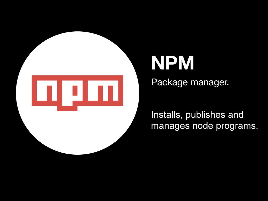NPM Installs, publishes and manages node progra...