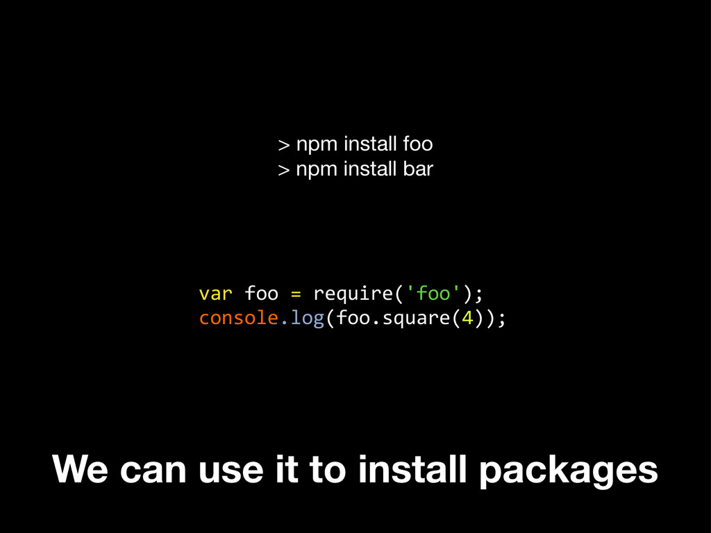We can use it to install packages > npm install...