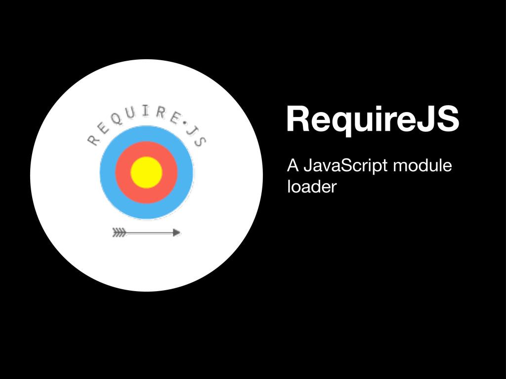 RequireJS A JavaScript module loader