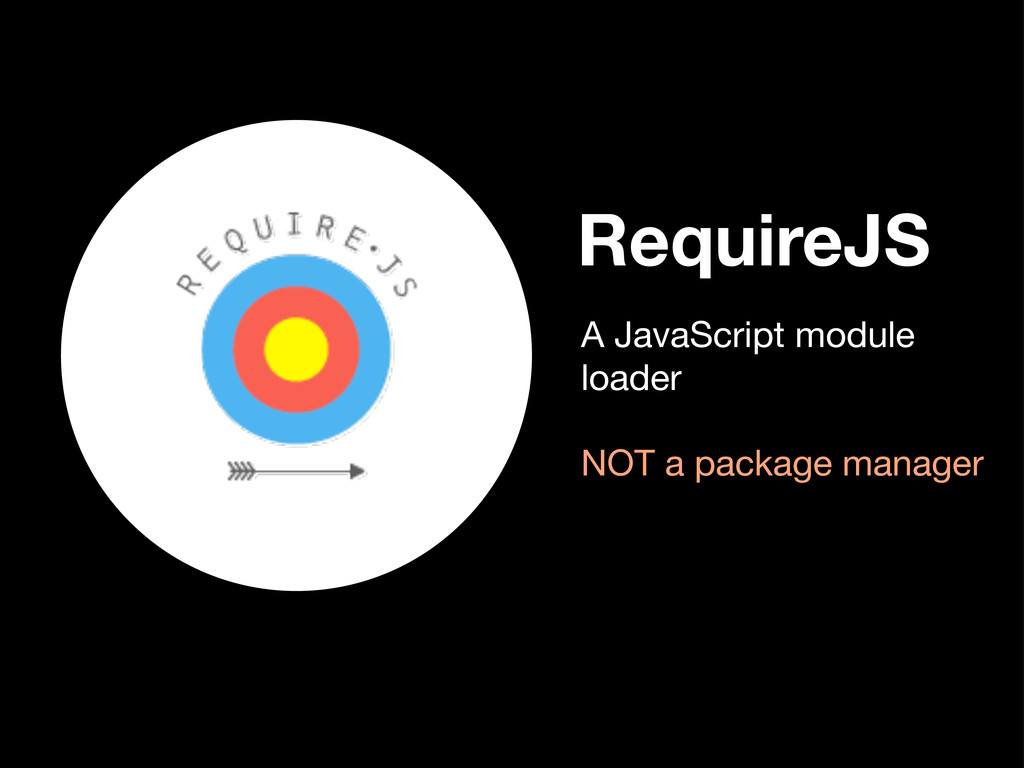 RequireJS A JavaScript module loader NOT a pack...