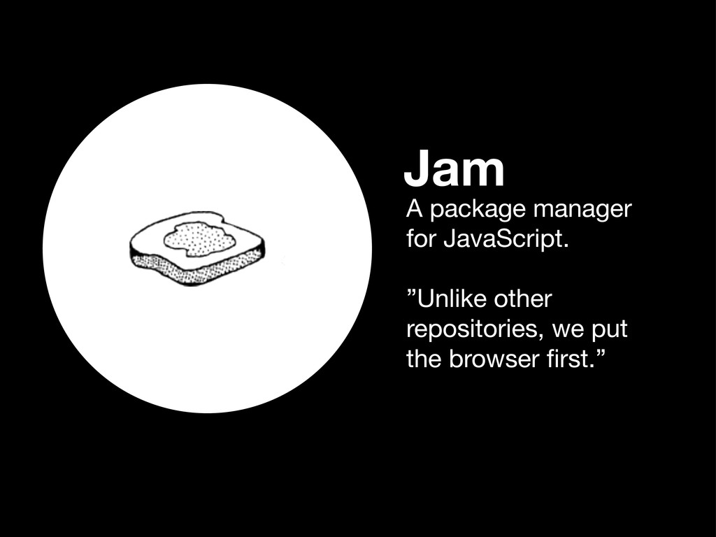 """Jam A package manager for JavaScript. """"Unlike o..."""