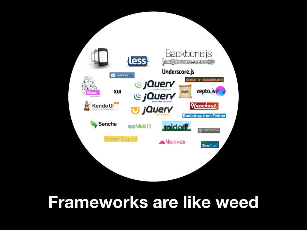 Frameworks are like weed