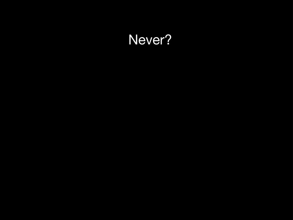 Never?