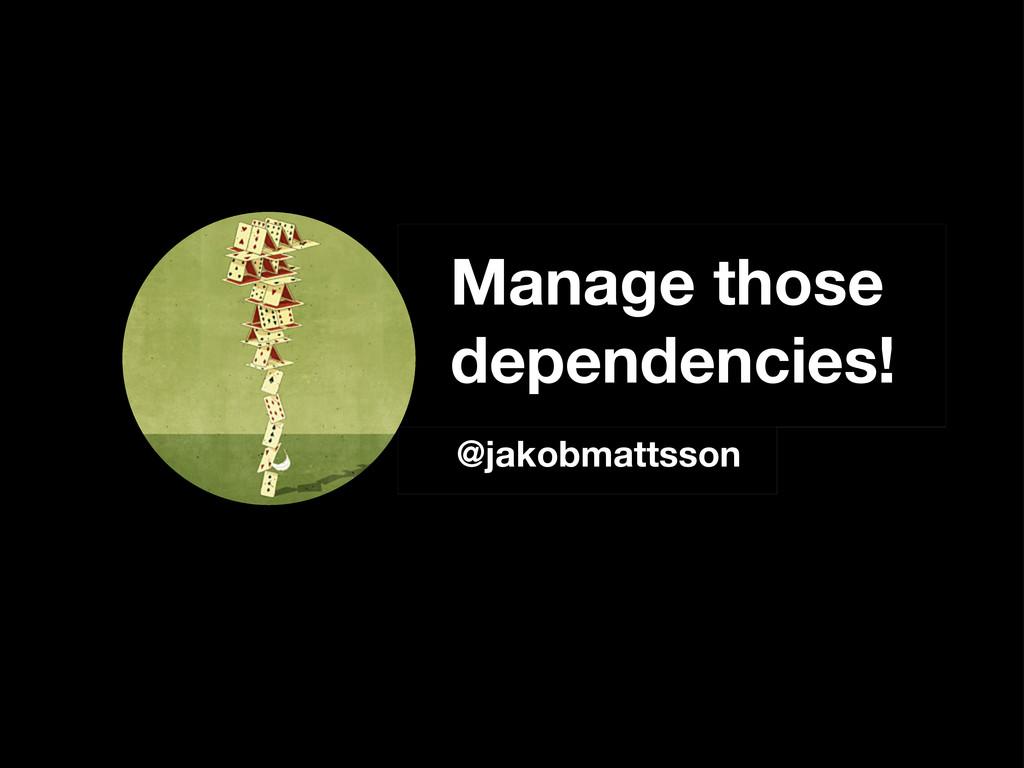 Manage those dependencies! @jakobmattsson