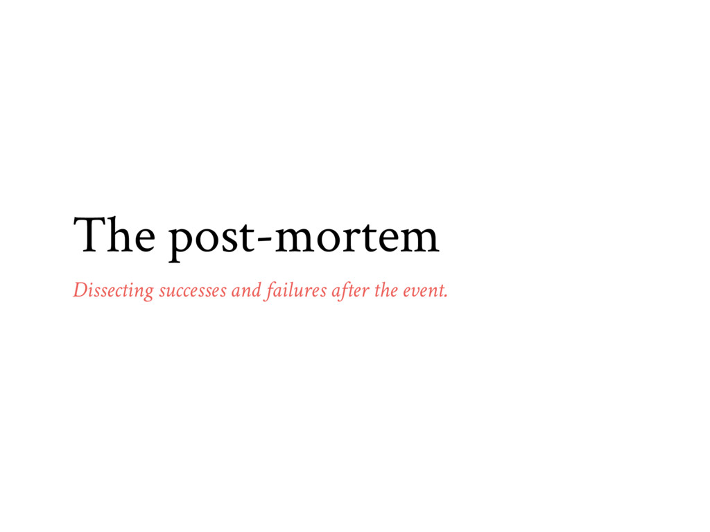The post-mortem Dissecting successes and failur...