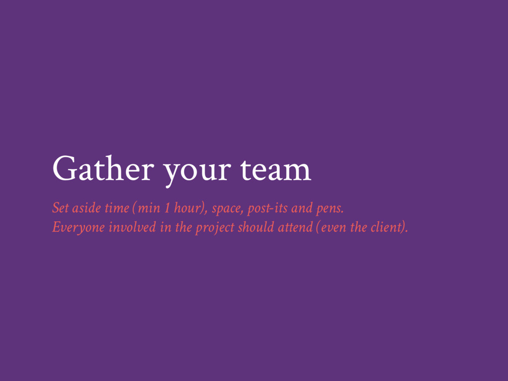 Gather your team Set aside time (min 1 hour), s...