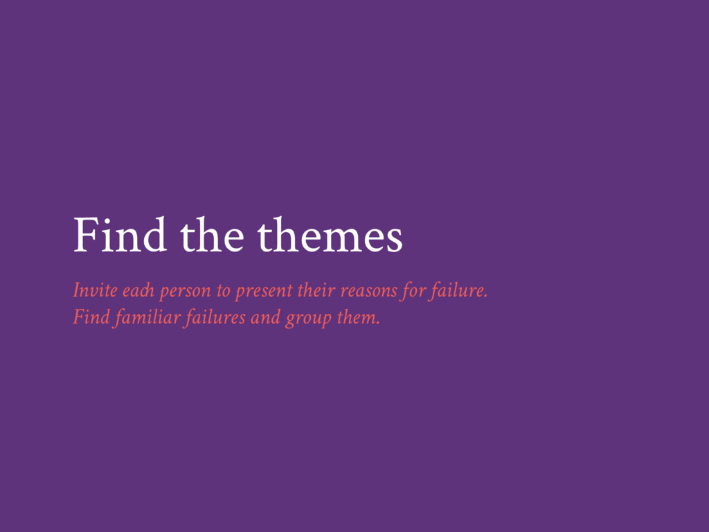 Find the themes Invite each person to present t...