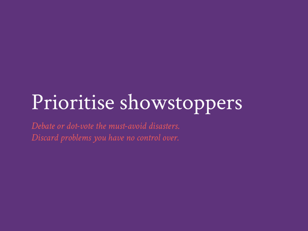 Prioritise showstoppers Debate or dot-vote the ...