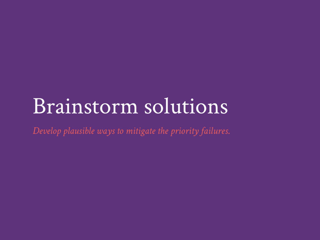 Brainstorm solutions Develop plausible ways to ...