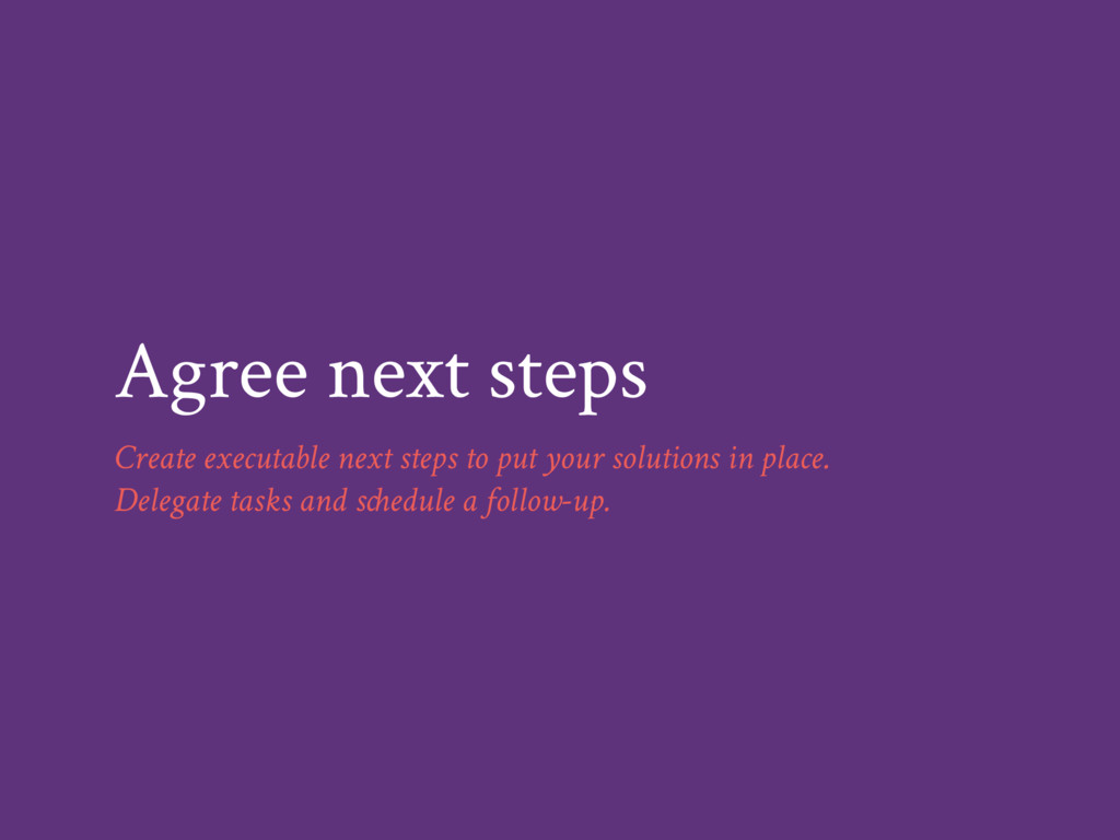 Agree next steps Create executable next steps t...