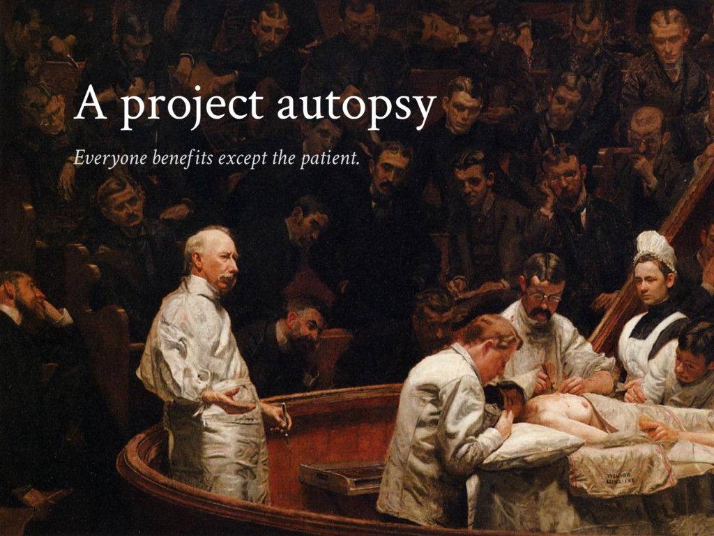 A project autopsy Everyone benefits except the ...