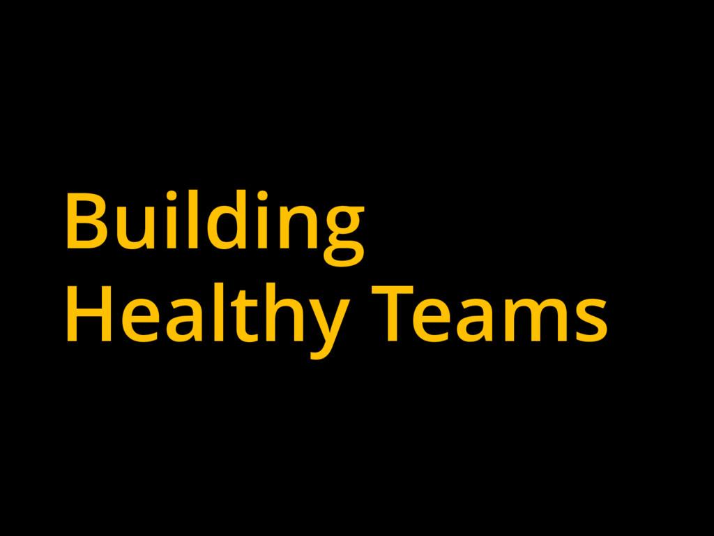 Building Healthy Teams