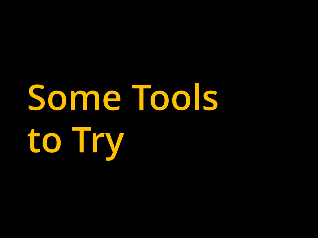 Some Tools to Try
