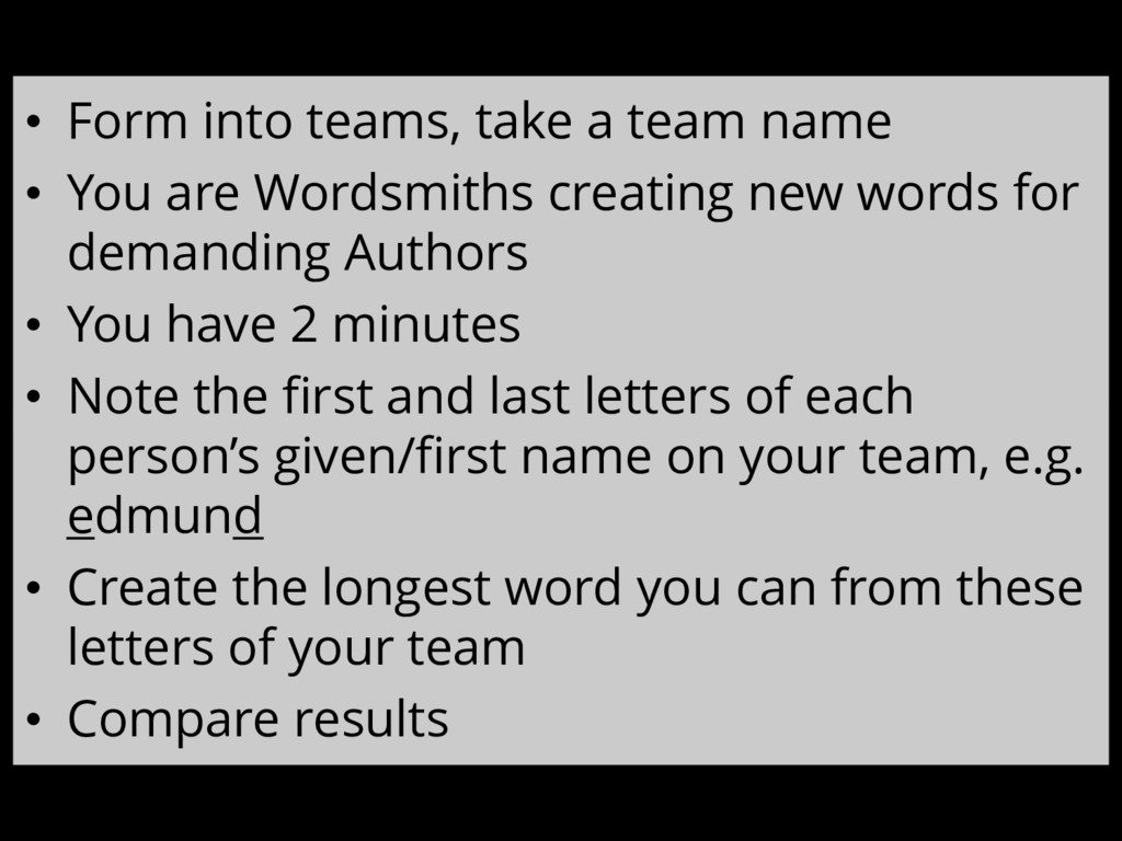 • Form into teams, take a team name • You are W...