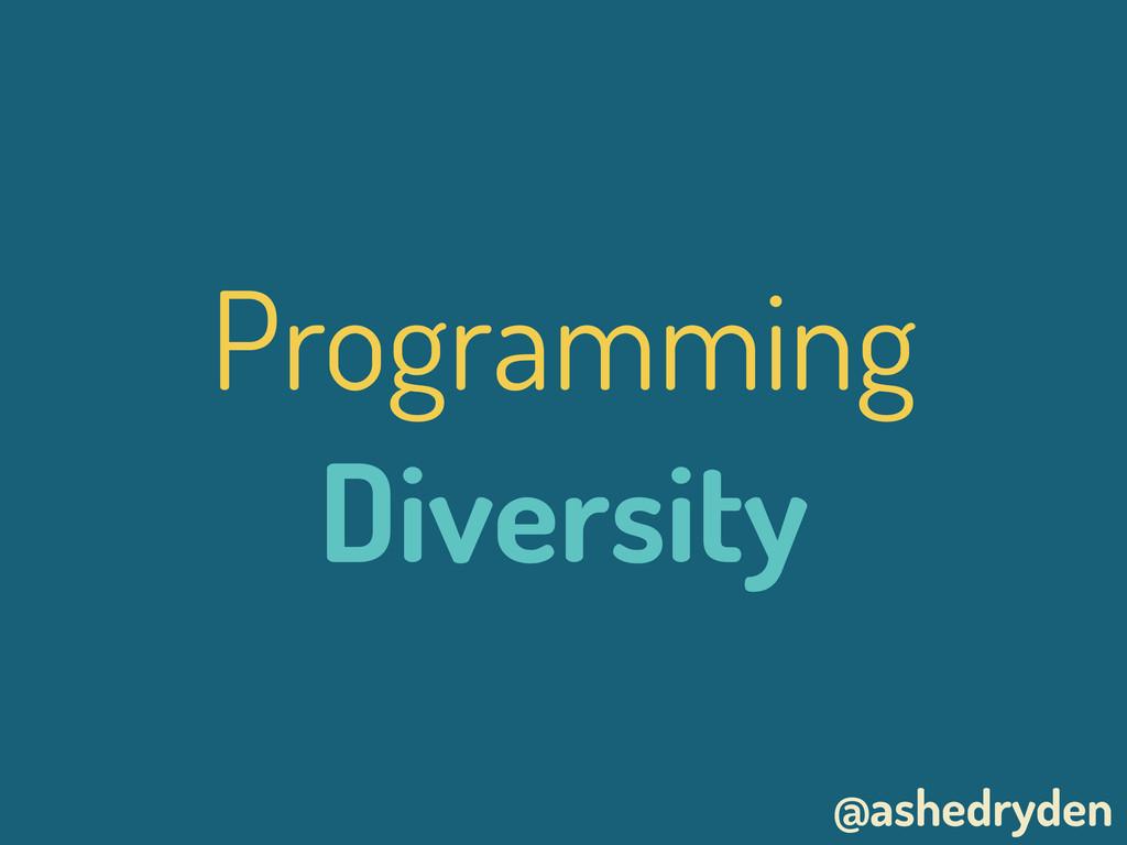 @ashedryden Programming Diversity