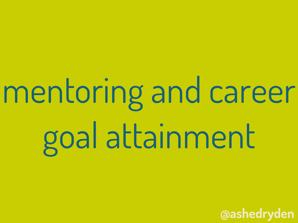 @ashedryden mentoring and career goal attainment