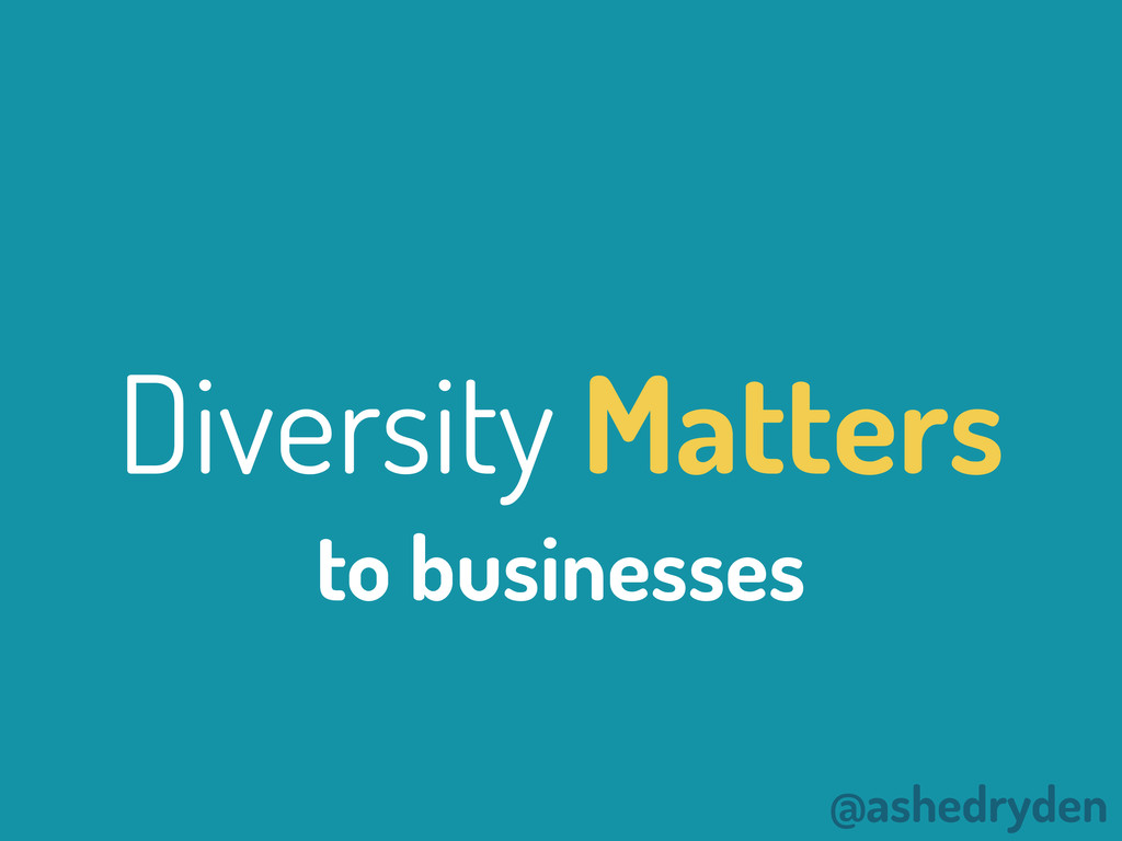 @ashedryden Diversity Matters to businesses