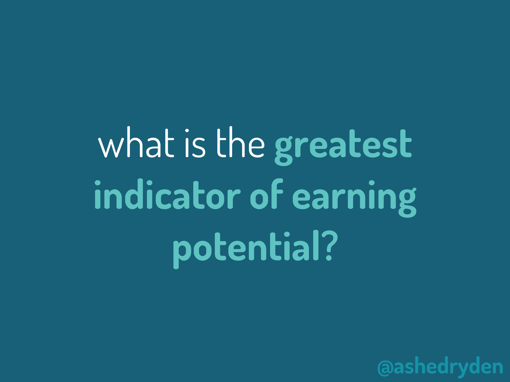 @ashedryden what is the greatest indicator of e...