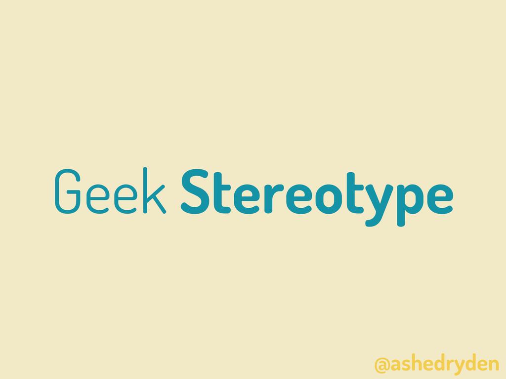@ashedryden Geek Stereotype