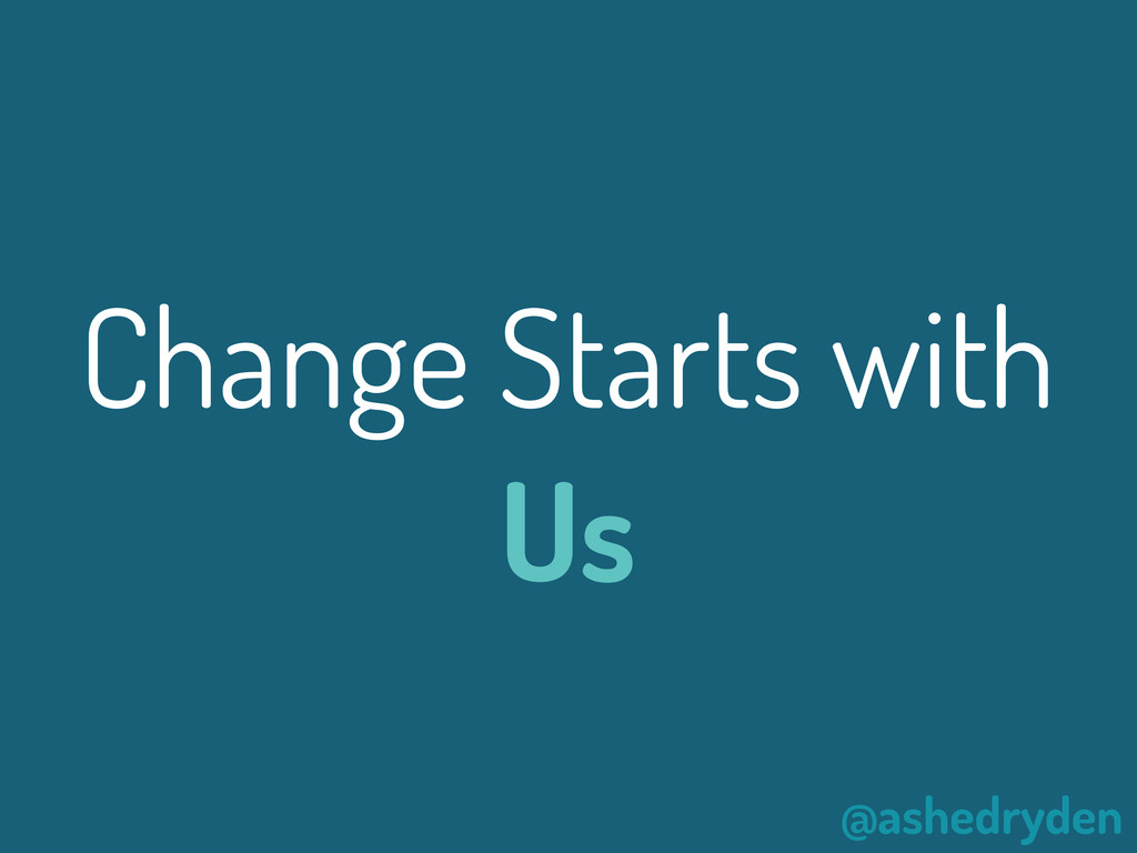 @ashedryden Change Starts with Us