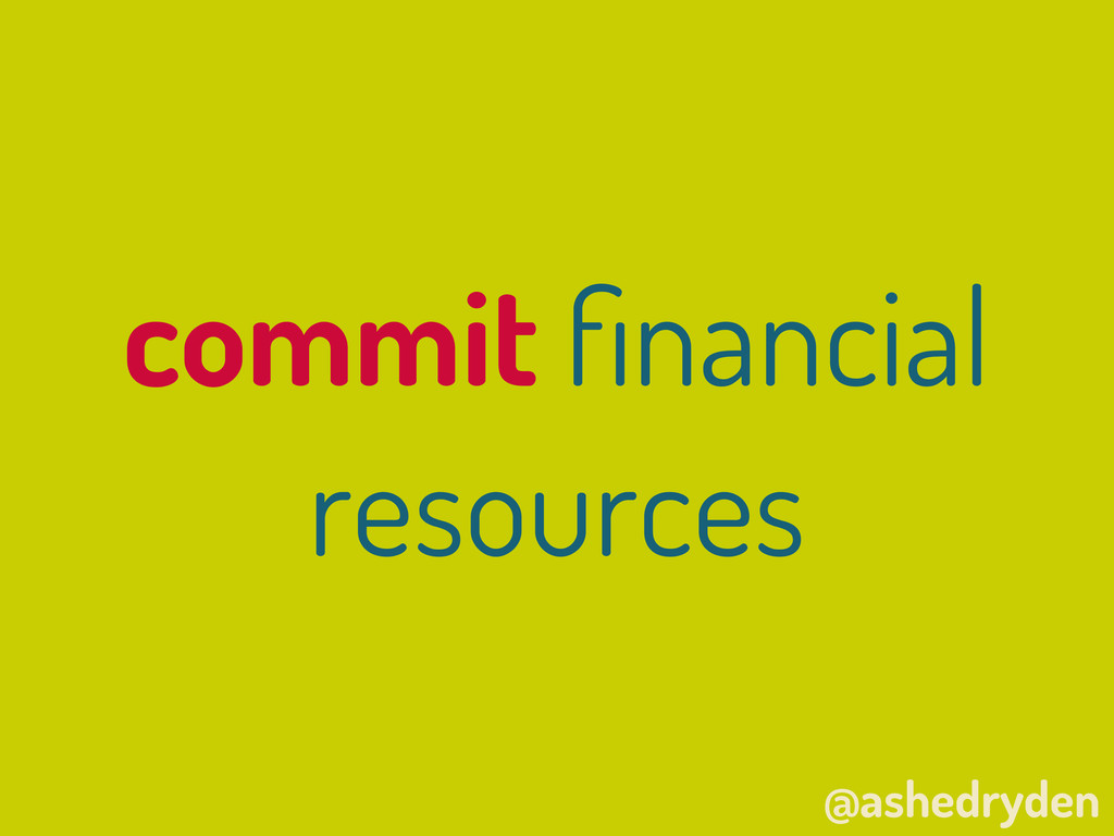 @ashedryden commit financial resources